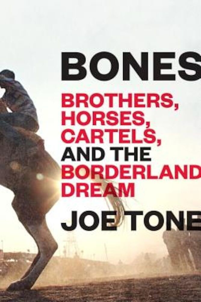 Bones: Brothers, Horses, Cartels, and the Borderland Dream, Hardcover