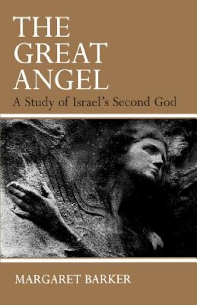 The Great Angel: A Study of Israel's Second God, Paperback