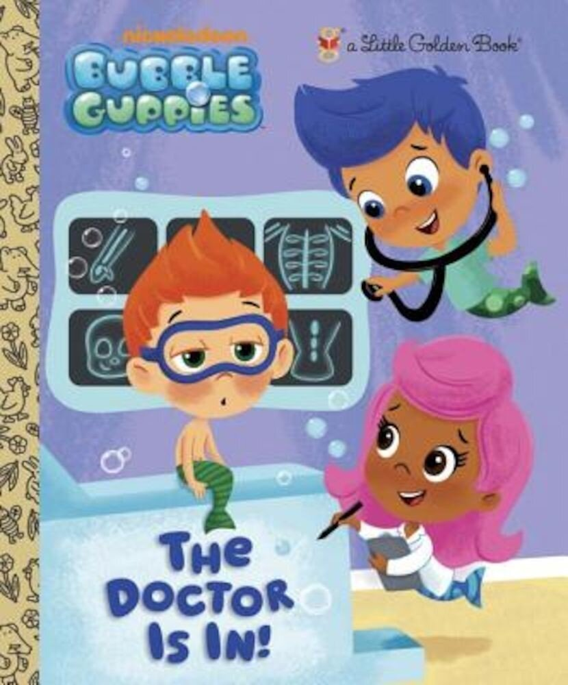 The Doctor Is In! (Bubble Guppies), Hardcover
