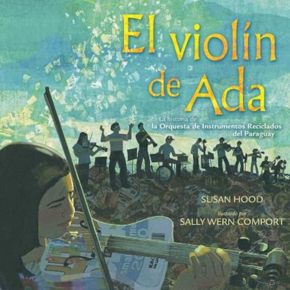 El Violin de ADA (ADA's Violin): La Historia de la Orquesta de Instrumentos Reciclados del Paraguay, Hardcover