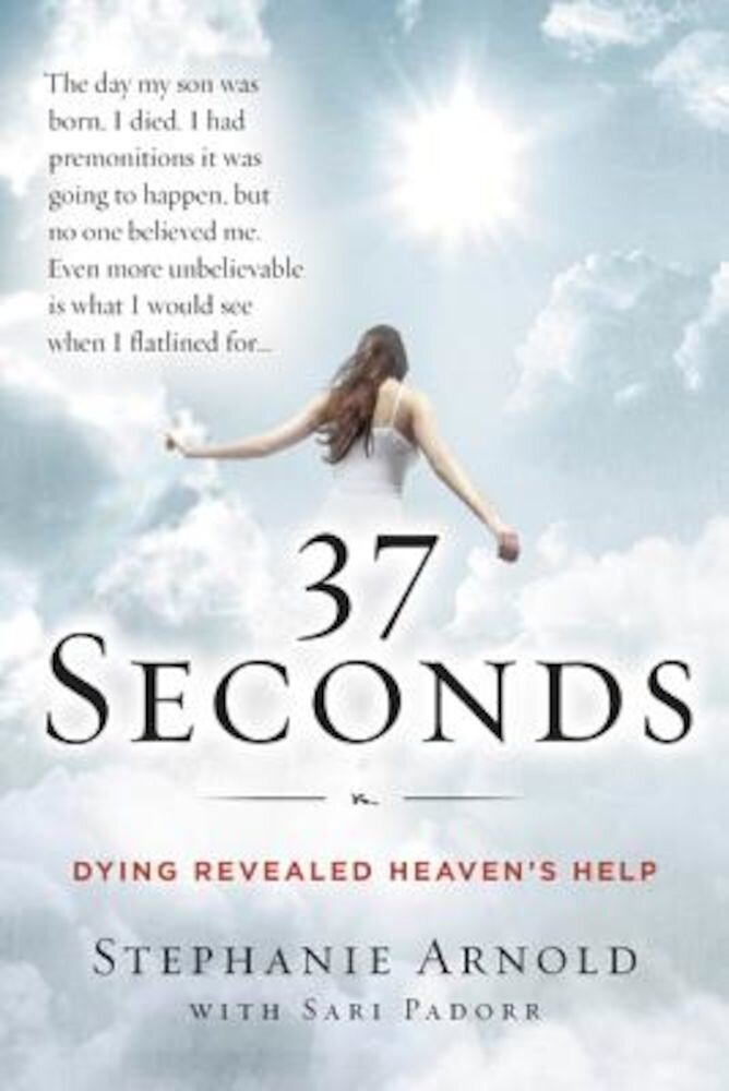 37 Seconds: Dying Revealed Heaven's Help--A Mother's Journey, Paperback