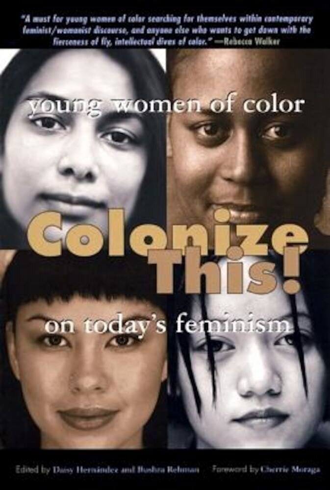 Colonize This!: Young Women of Color on Today's Feminism, Paperback