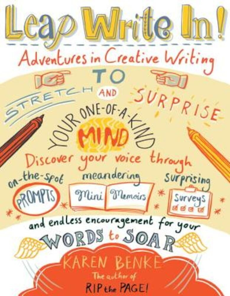 Leap Write In!: Adventures in Creative Writing to Stretch & Surprise Your One-Of-A-Kind Mind, Paperback