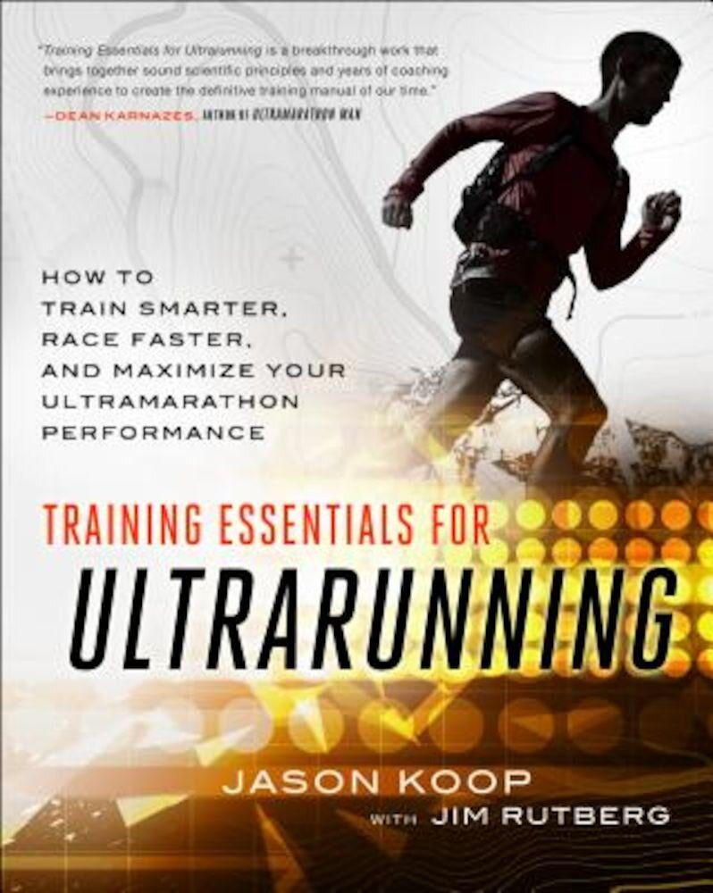 Training Essentials for Ultrarunning: How to Train Smarter, Race Faster, and Maximize Your Ultramarathon Performance, Paperback