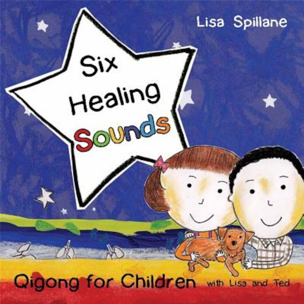 Six Healing Sounds with Lisa and Ted: Qigong for Children, Hardcover