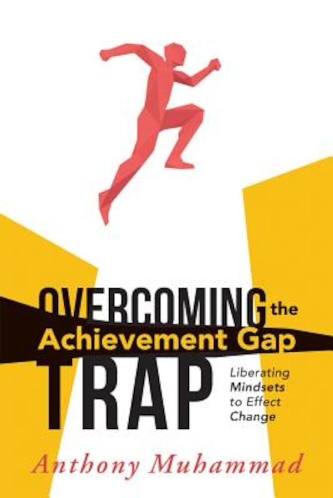 Overcoming the Achievement Gap Trap: Liberating Mindsets to Effective Change, Paperback