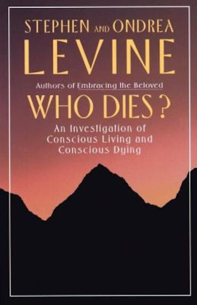 Who Dies?: An Investigation of Conscious Living and Conscious Dying, Paperback