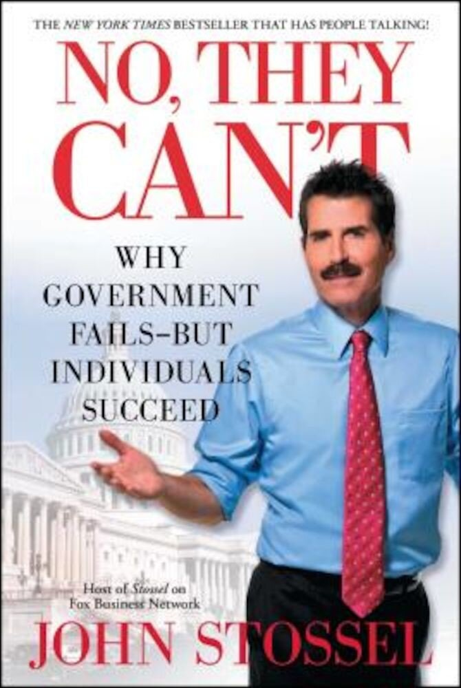 No, They Can't: Why Government Fails-But Individuals Succeed, Paperback