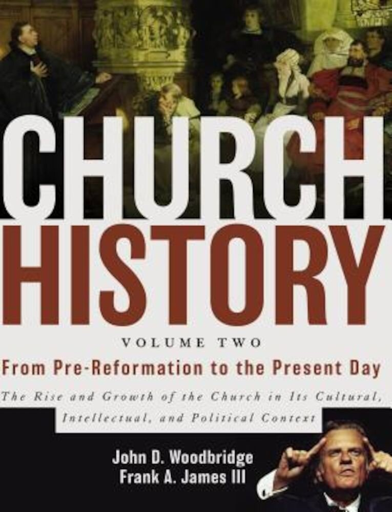 Church History, Volume Two: From Pre-Reformation to the Present Day: The Rise and Growth of the Church in Its Cultural, Intellectual, and Politica, Hardcover