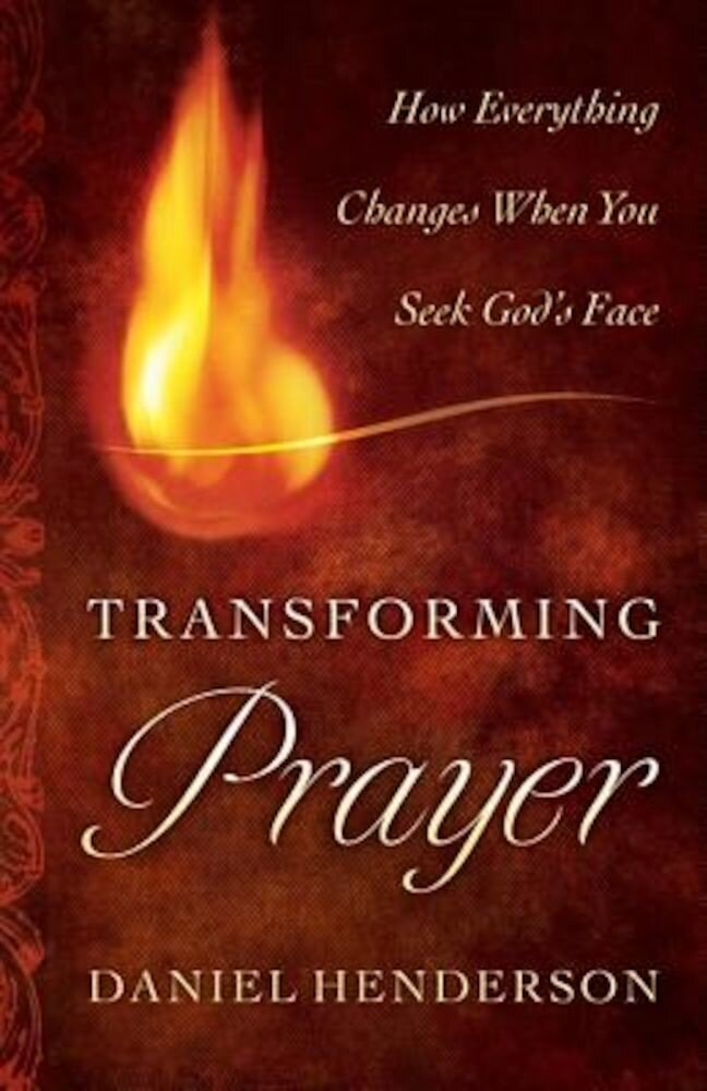 Transforming Prayer: Everything Changes When You Seek God's Face, Paperback
