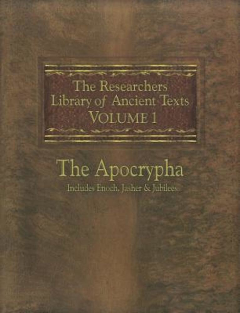 The Researchers Library of Ancient Texts: Volume One -- The Apocrypha Includes the Books of Enoch, Jasher, and Jubilees, Paperback