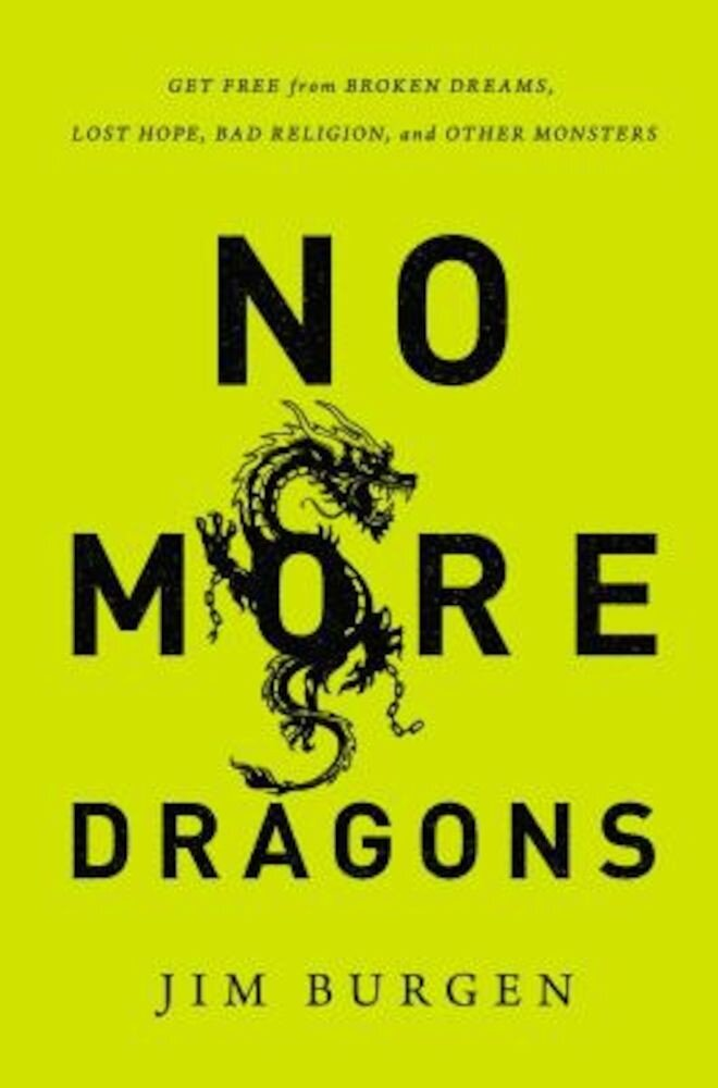 No More Dragons: Get Free from Broken Dreams, Lost Hope, Bad Religion, and Other Monsters, Paperback