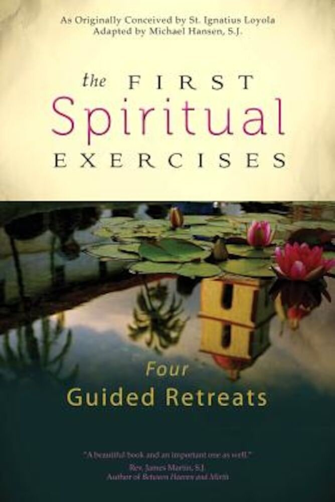 The First Spiritual Exercises: Four Guided Retreats, Paperback