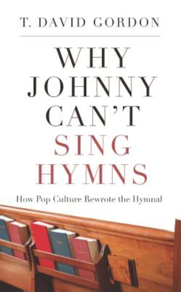 Why Johnny Can't Sing Hymns: How Pop Culture Rewrote the Hymnal, Paperback