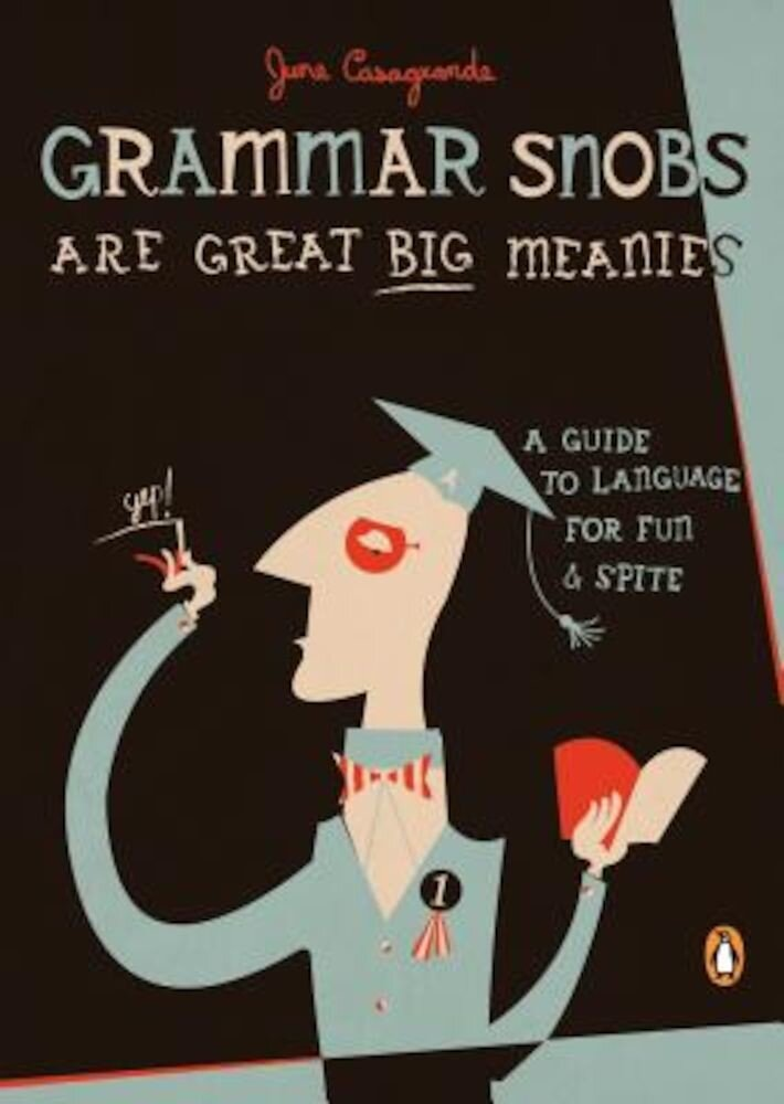 Grammar Snobs Are Great Big Meanies: A Guide to Language for Fun and Spite, Paperback