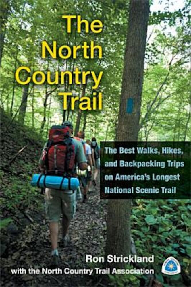 The North Country Trail: The Best Walks, Hikes, and Backpacking Trips on America's Longest National Scenic Trail, Paperback