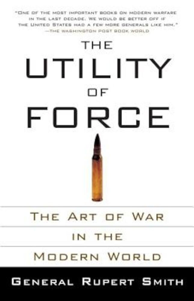 The Utility of Force: The Art of War in the Modern World, Paperback