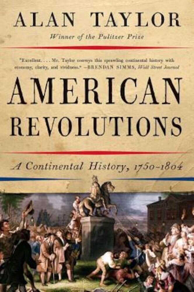 American Revolutions: A Continental History, 1750-1804, Paperback