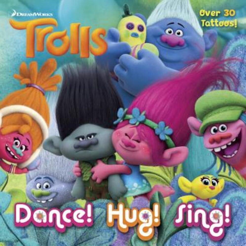 Dance! Hug! Sing! (DreamWorks Trolls) [With Tatoos], Paperback