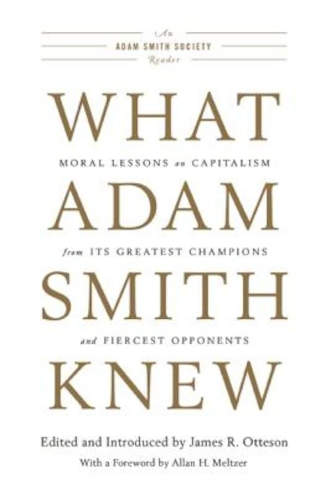 What Adam Smith Knew: Moral Lessons on Capitalism from Its Greatest Champions and Fiercest Opponents, Paperback
