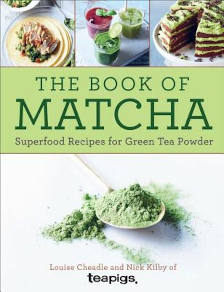 The Book of Matcha: Superfood Recipes for Green Tea Powder, Hardcover