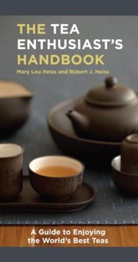 The Tea Enthusiast's Handbook: A Guide to the World's Best Teas, Paperback