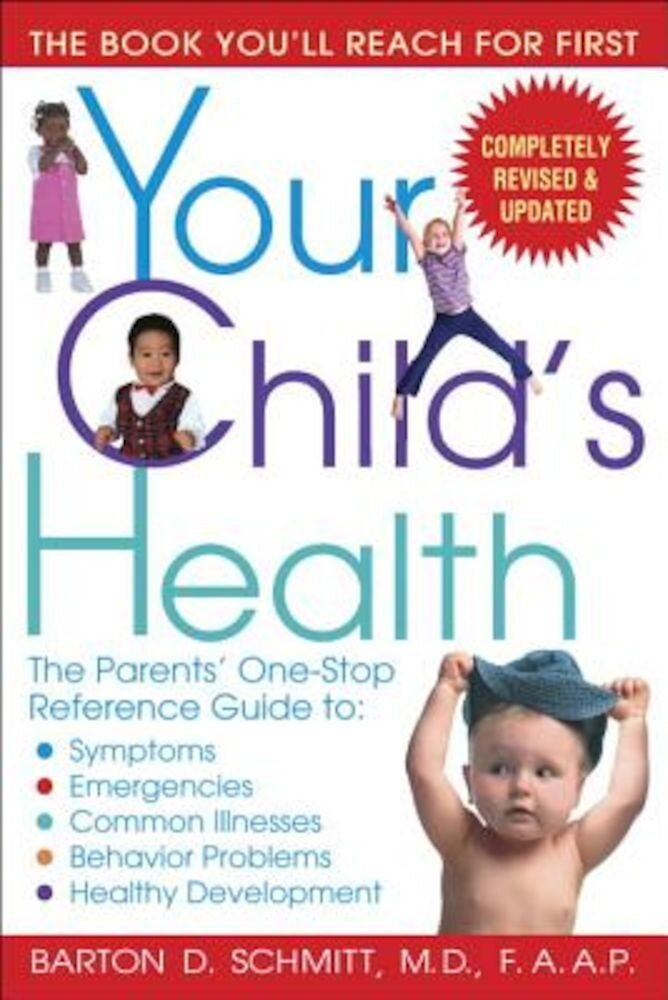 Your Child's Health: The Parents' One-Stop Reference Guide To: Symptoms, Emergencies, Common Illnesses, Behavior Problems, and Healthy Deve, Paperback