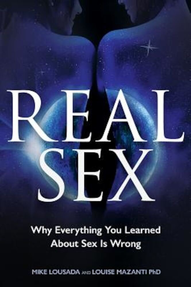 Real Sex: Why Everything You Learned about Sex Is Wrong, Paperback