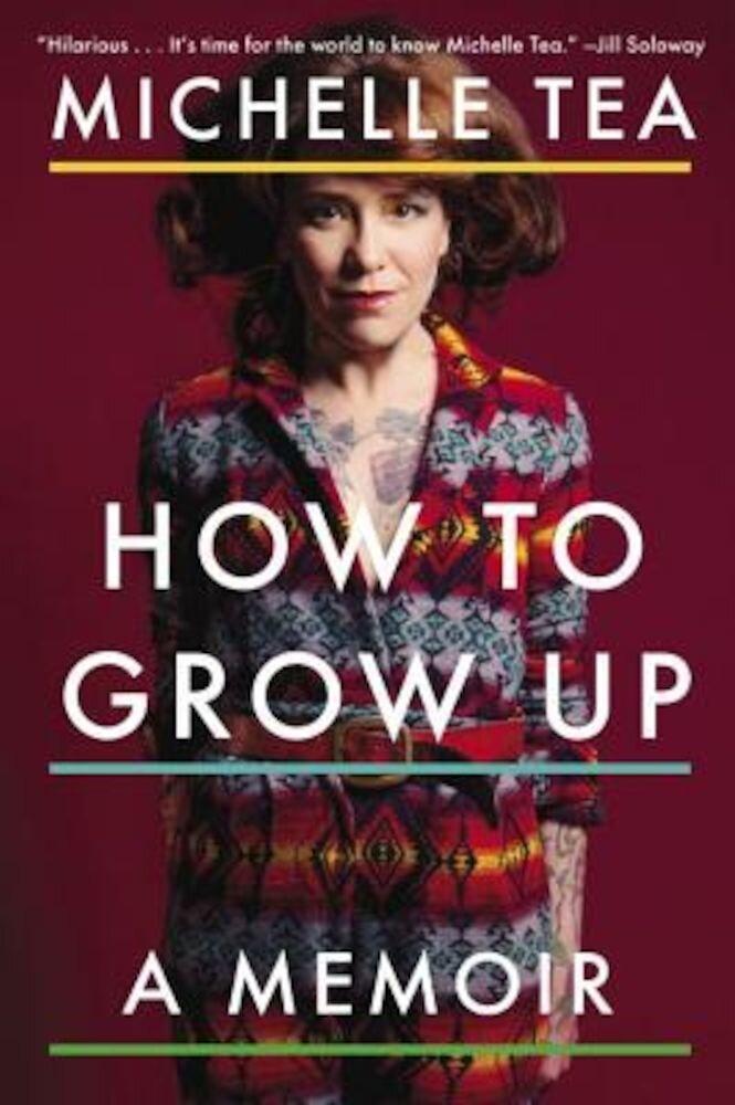 How to Grow Up: A Memoir, Paperback