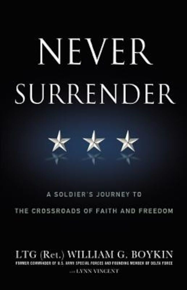 Never Surrender: A Soldier's Journey to the Crossroads of Faith and Freedom, Paperback