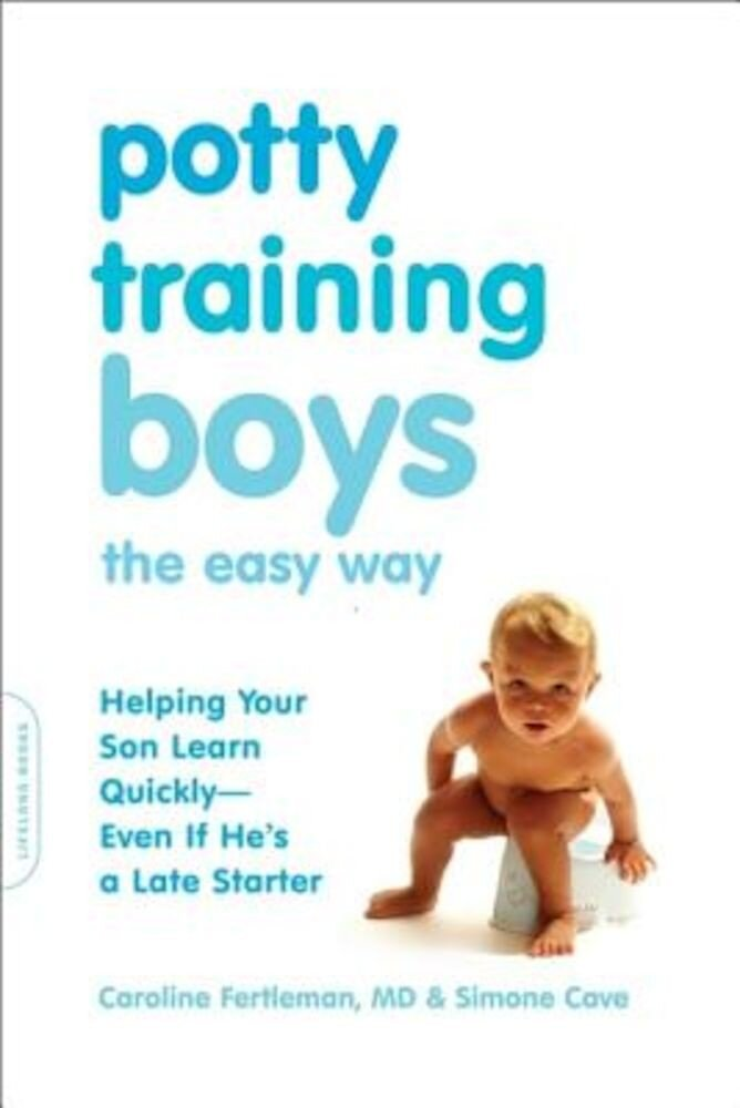 Potty Training Boys the Easy Way: Helping Your Son Learn Quickly-Even If He's a Late Starter, Paperback