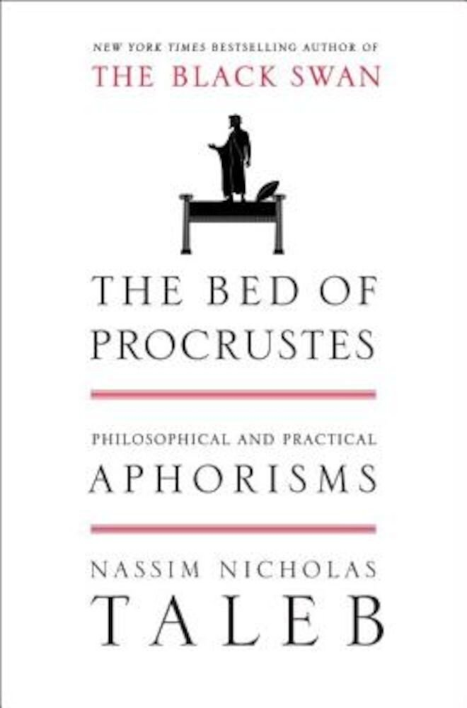 The Bed of Procrustes: Philosophical and Practical Aphorisms, Hardcover