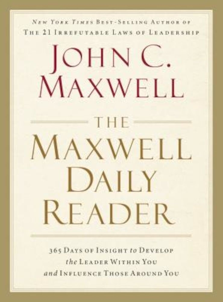 The Maxwell Daily Reader: 365 Days of Insight to Develop the Leader Within You and Influence Those Around You, Paperback