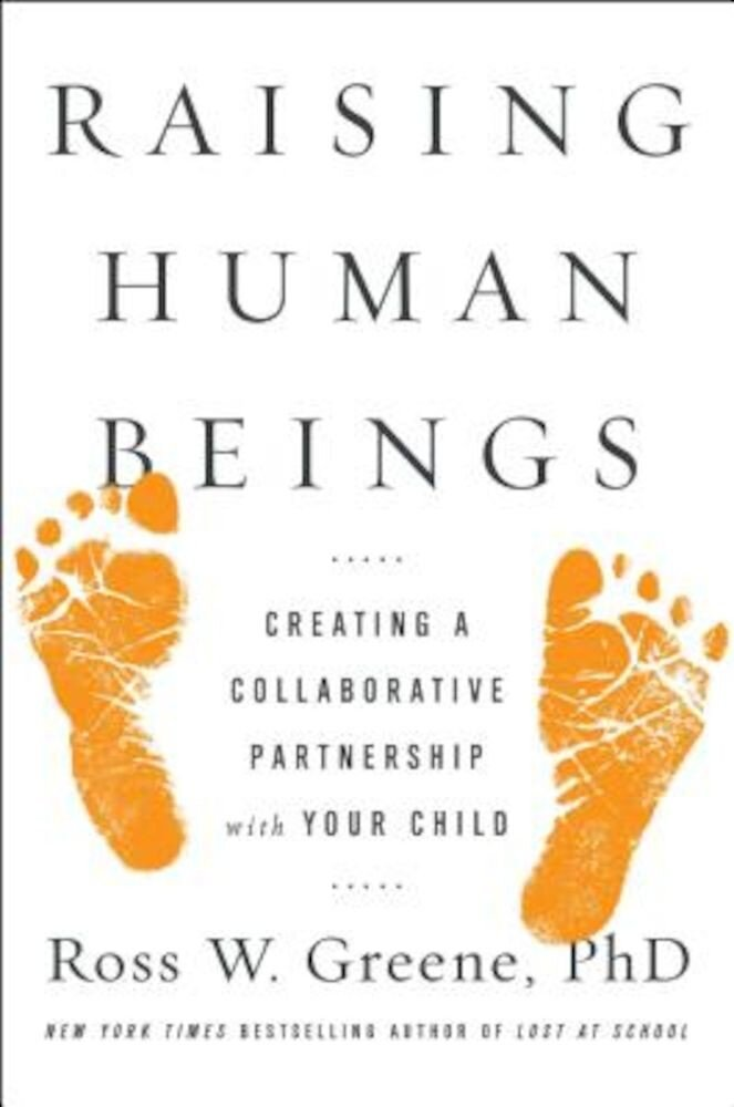 Raising Human Beings: Creating a Collaborative Partnership with Your Child, Hardcover