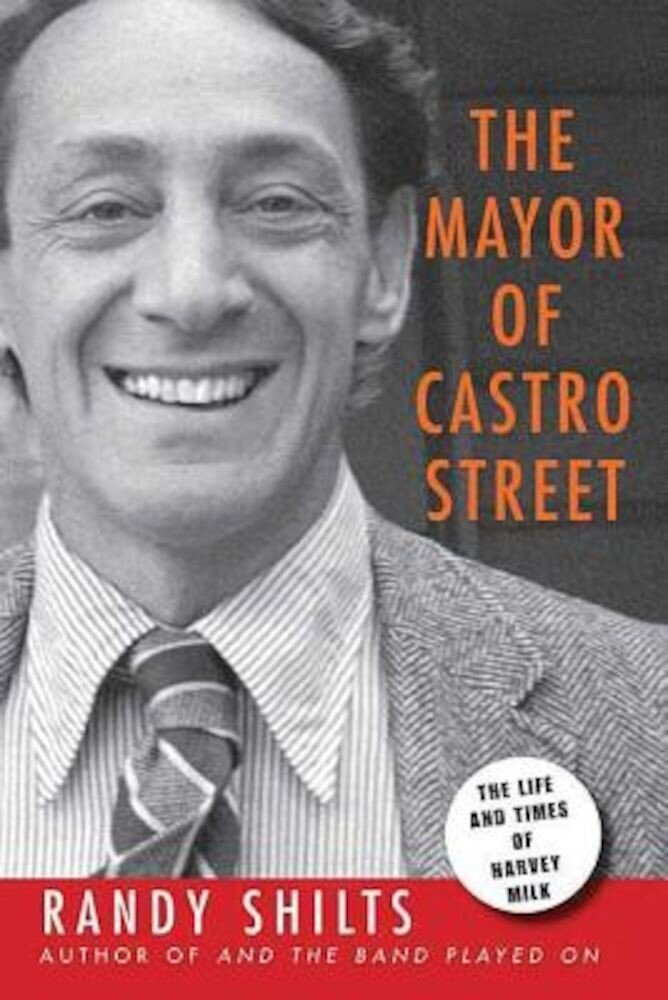 The Mayor of Castro Street: The Life & Times of Harvey Milk, Paperback