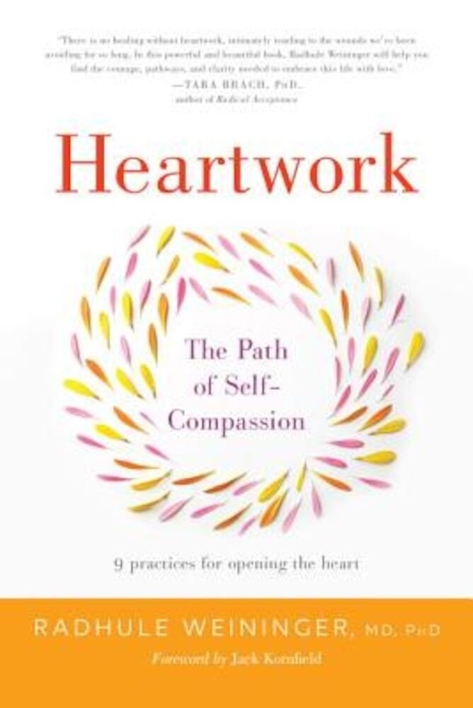 Heartwork: The Path of Self-Compassion-9 Practices for Opening the Heart, Paperback