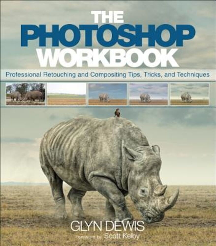 The Photoshop Workbook: Professional Retouching and Compositing Tips, Tricks, and Techniques, Paperback