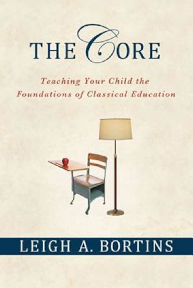 The Core: Teaching Your Child the Foundations of Classical Education, Paperback