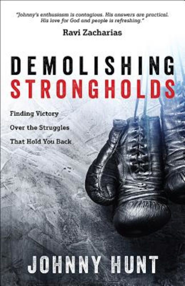 Demolishing Strongholds: Finding Victory Over the Struggles That Hold You Back, Paperback