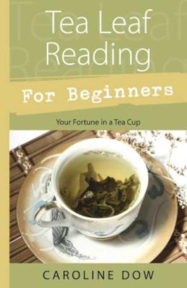 Tea Leaf Reading for Beginners: Your Fortune in a Tea Cup, Paperback