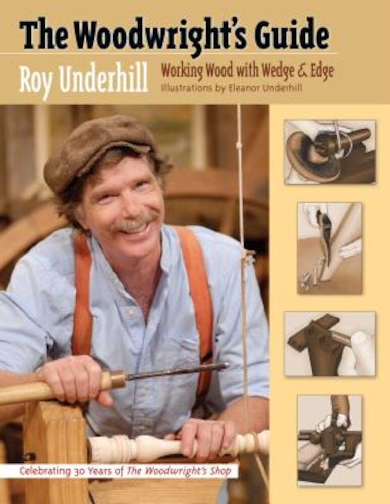 The Woodwright's Guide: Working Wood with Wedge and Edge, Paperback