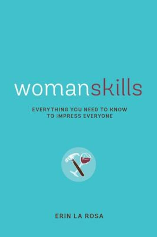 Womanskills: Everything You Need to Know to Impress Everyone, Paperback