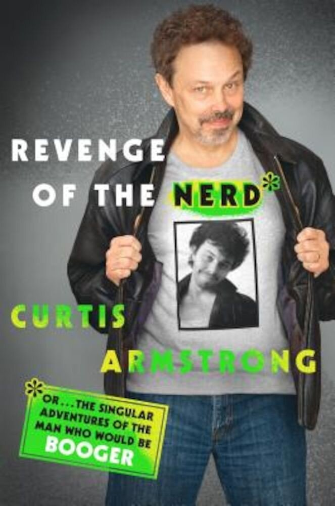 Revenge of the Nerd: Or . . . the Singular Adventures of the Man Who Would Be Booger, Hardcover