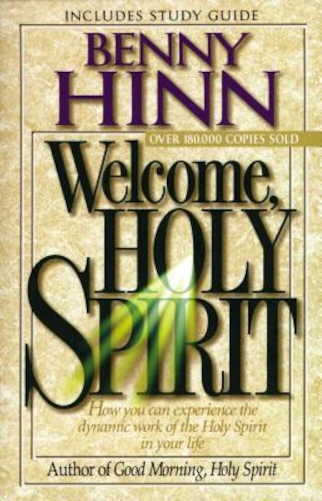 Welcome, Holy Spirit: How You Can Experience the Dynamic Work of the Holy Spirit in Your Life., Paperback