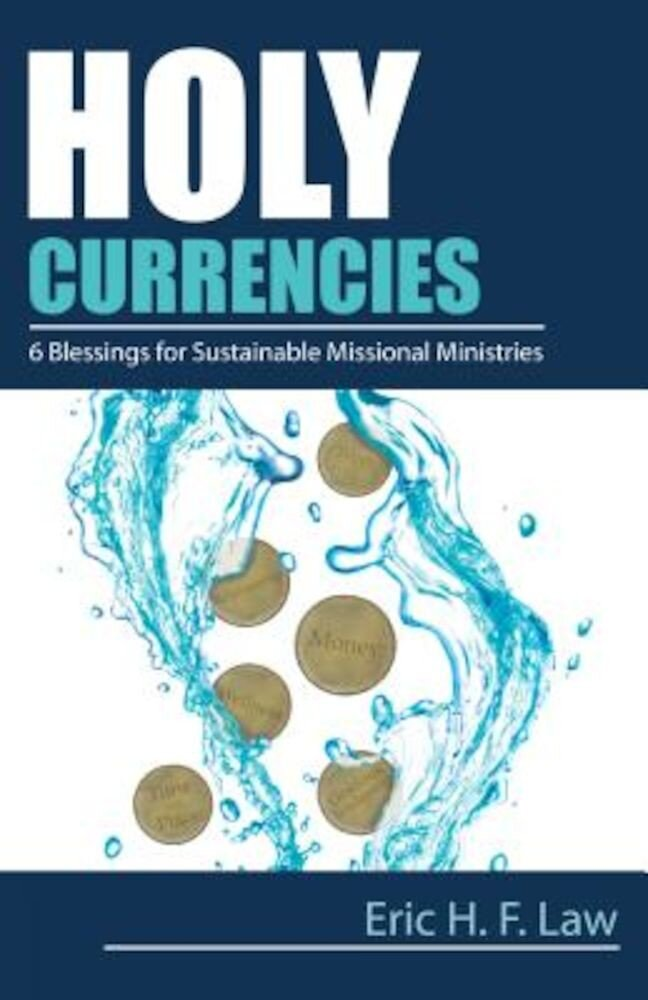 Holy Currencies: Six Blessings for Sustainable Missional Ministries, Paperback