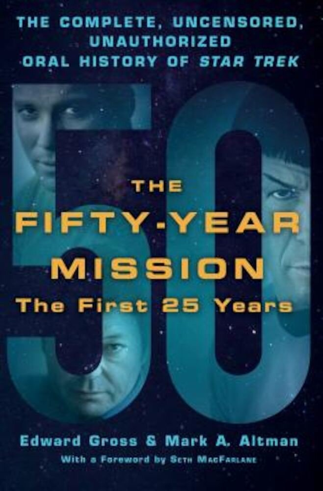 The Fifty-Year Mission: The Complete, Uncensored, Unauthorized Oral History of Star Trek: The First 25 Years, Hardcover