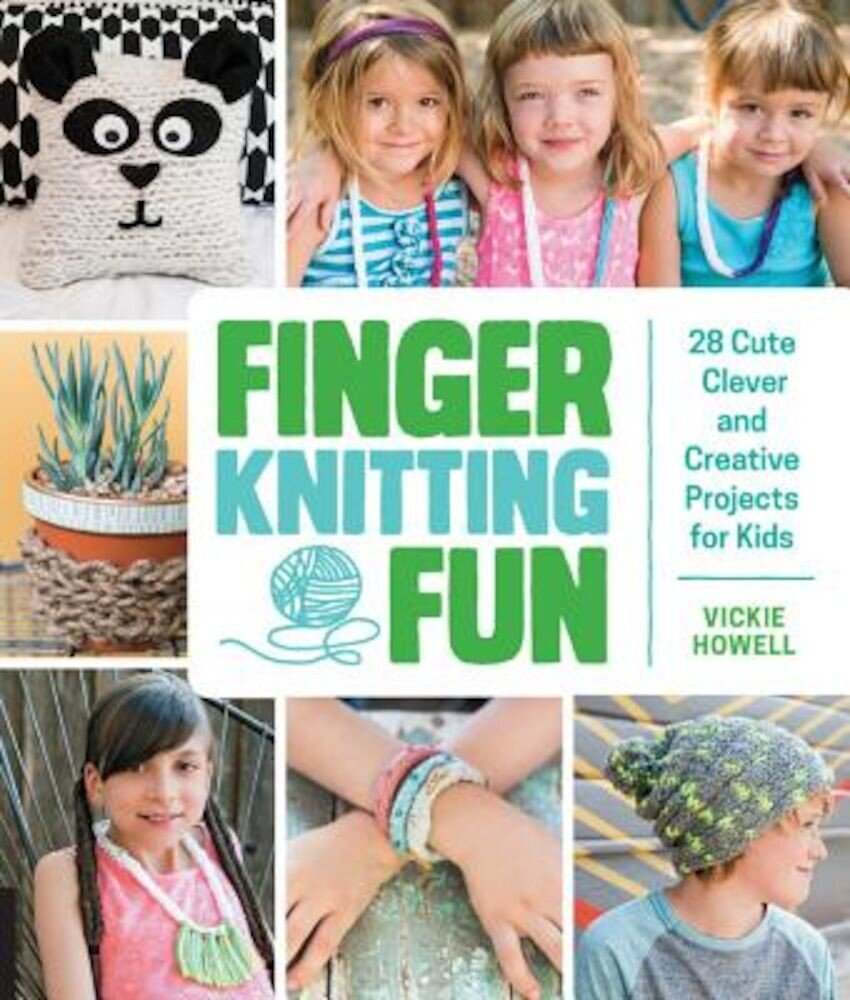 Finger Knitting Fun: 28 Cute, Clever, and Creative Projects for Kids, Paperback