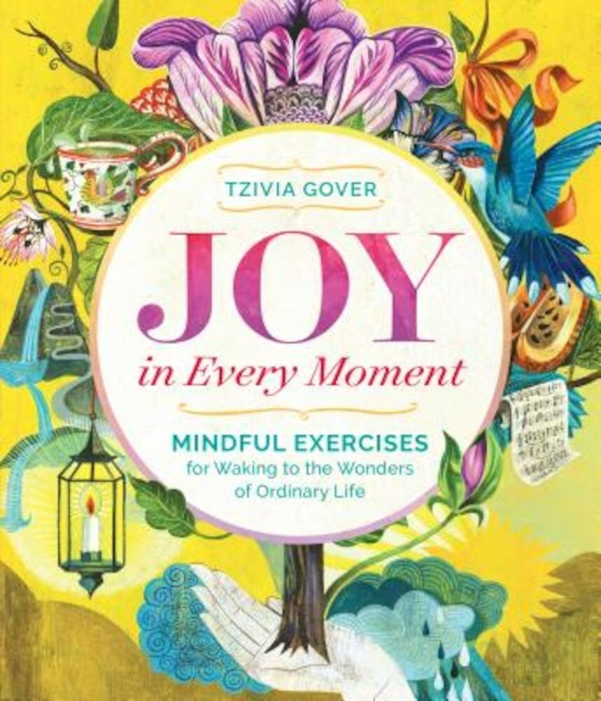 Joy in Every Moment: Mindful Exercises for Waking to the Wonders of Ordinary Life, Paperback
