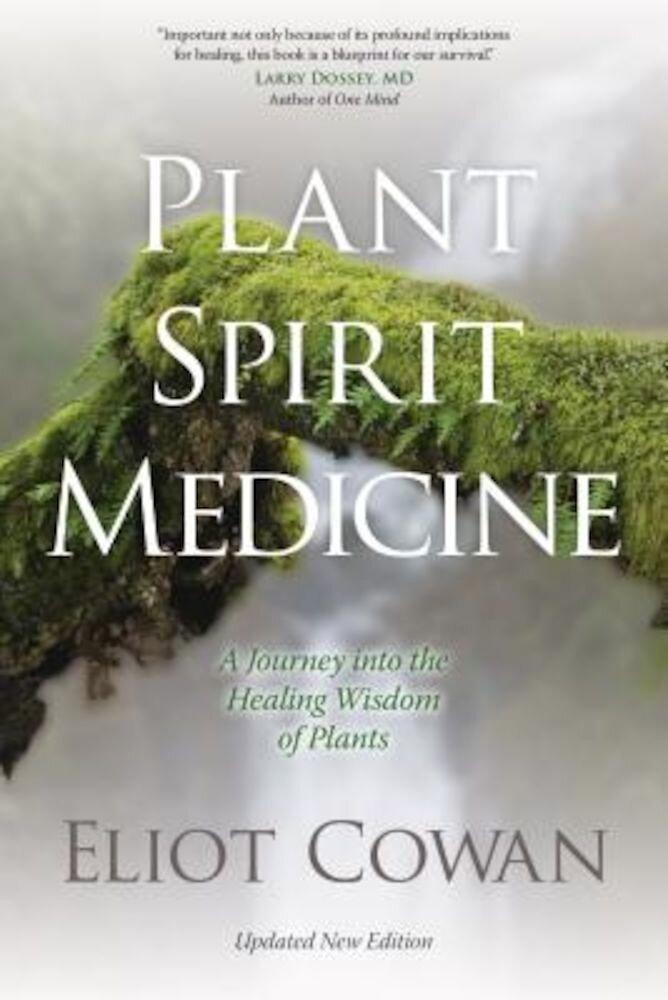 Plant Spirit Medicine: A Journey Into the Healing Wisdom of Plants, Paperback