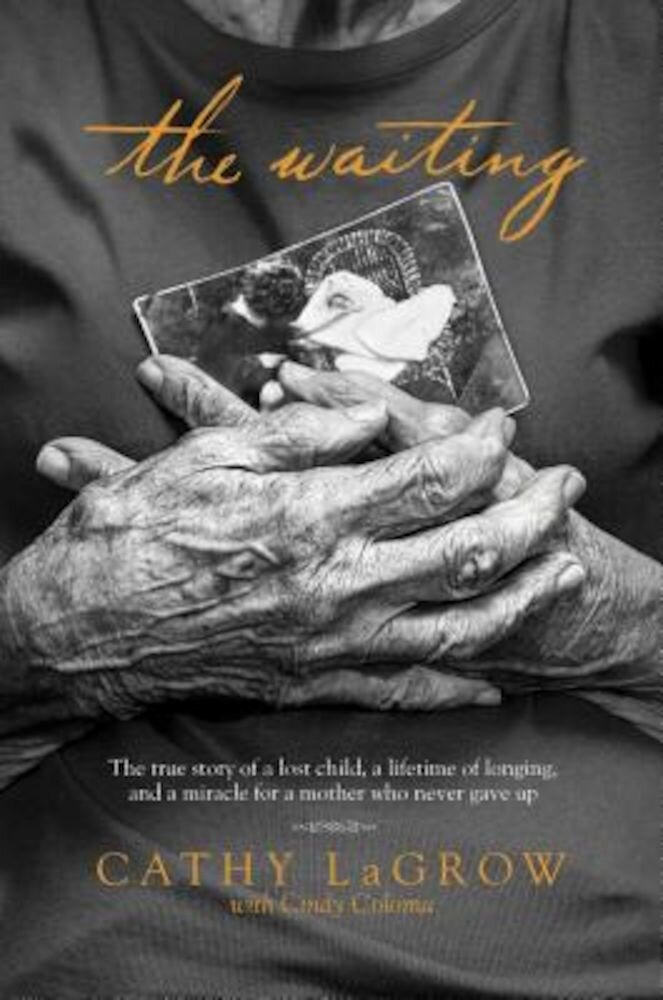 The Waiting: The True Story of a Lost Child, a Lifetime of Longing, and a Miracle for a Mother Who Never Gave Up, Paperback